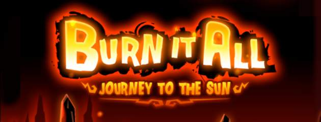 burn it all header Burn it All   Journey to the Sun Review